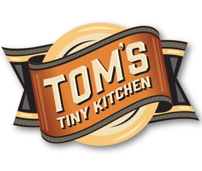 Tom's Tiny Kitchen Makes Everything Better.